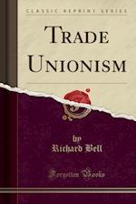Trade Unionism (Classic Reprint)