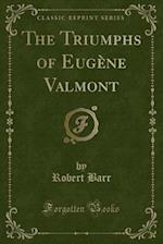 The Triumphs of Eugene Valmont (Classic Reprint)