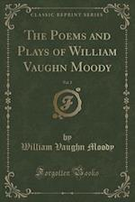 The Poems and Plays of William Vaughn Moody, Vol. 2 (Classic Reprint)