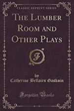 The Lumber Room and Other Plays (Classic Reprint) af Catherine Bellairs Gaskoin