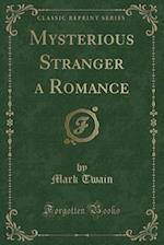 Mysterious Stranger a Romance (Classic Reprint)