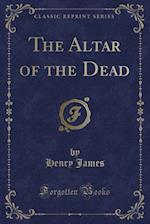 The Altar of the Dead (Classic Reprint)