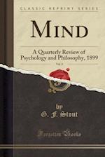 Mind, Vol. 8: A Quarterly Review of Psychology and Philosophy, 1899 (Classic Reprint)