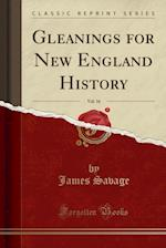Gleanings for New England History, Vol. 16 (Classic Reprint)