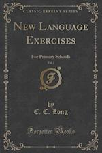 New Language Exercises, Vol. 2: For Primary Schools (Classic Reprint)