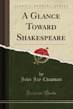 A Glance Toward Shakespeare (Classic Reprint)