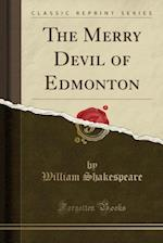 The Merry Devil of Edmonton (Classic Reprint)