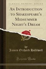 An Introduction to Shakespeare's Midsummer Night's Dream (Classic Reprint)