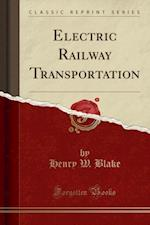 Electric Railway Transportation (Classic Reprint)