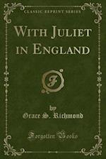 With Juliet in England (Classic Reprint)