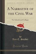 A Narrative of the Civil War af Ann E. Snyder