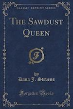 The Sawdust Queen (Classic Reprint) af Dana J. Stevens