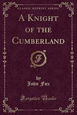 A Knight of the Cumberland (Classic Reprint)