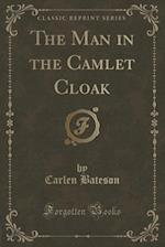 The Man in the Camlet Cloak (Classic Reprint)