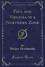 Paul and Virginia of a Northern Zone (Classic Reprint)