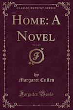 Home: A Novel, Vol. 1 of 5 (Classic Reprint) af Margaret Cullen