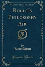 Rollo's Philosophy Air (Classic Reprint)