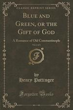 Blue and Green, or the Gift of God, Vol. 2 of 3: A Romance of Old Constantinople (Classic Reprint)