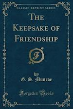 The Keepsake of Friendship (Classic Reprint)