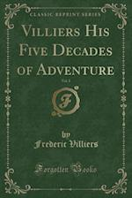 Villiers His Five Decades of Adventure, Vol. 2 (Classic Reprint)