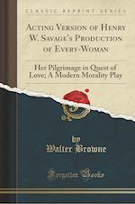Acting Version of Henry W. Savage's Production of Every-Woman