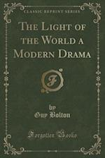 The Light of the World a Modern Drama (Classic Reprint)