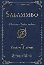 Salammbo, Vol. 3: A Romance of Ancient Carthage (Classic Reprint)