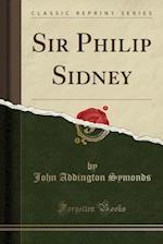Sir Philip Sidney (Classic Reprint)