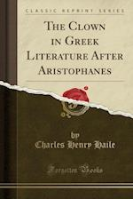 The Clown in Greek Literature After Aristophanes (Classic Reprint)