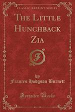 The Little Hunchback Zia (Classic Reprint)