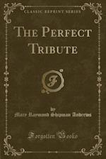 The Perfect Tribute (Classic Reprint)