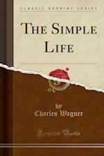 The Simple Life (Classic Reprint)