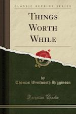 Things Worth While (Classic Reprint)