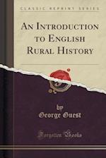 An Introduction to English Rural History (Classic Reprint) af George Guest