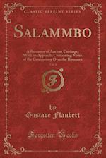Salammbo, Vol. 4: A Romance of Ancient Carthage; With an Appendix Containing Notes of the Controversy Over the Romance (Classic Reprint) af Gustave Flaubert