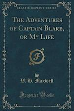 The Adventures of Captain Blake, or My Life (Classic Reprint)