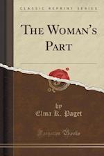 The Woman's Part (Classic Reprint) af Elma K. Paget