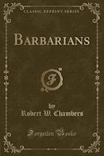Barbarians (Classic Reprint) af Robert W. Chambers