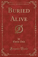 Buried Alive (Classic Reprint)
