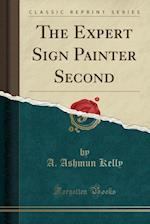 The Expert Sign Painter Second (Classic Reprint)