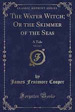 The Water Witch; Or the Skimmer of the Seas, Vol. 2 of 3: A Tale (Classic Reprint)