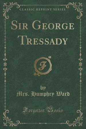 Bog, hæftet Sir George Tressady (Classic Reprint) af Mrs. Humphry Ward