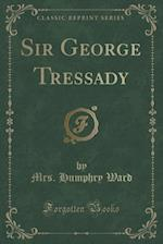 Sir George Tressady (Classic Reprint)