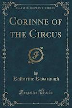 Corinne of the Circus (Classic Reprint) af Katharine Kavanaugh