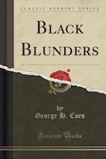 Black Blunders (Classic Reprint) af George H. Coes