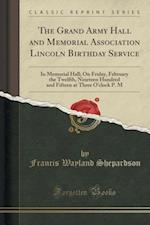 The Grand Army Hall and Memorial Association Lincoln Birthday Service af Francis Wayland Shepardson