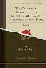 The Chronicle History of King Leir; The Original of Shakespeare's King Lear