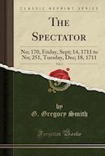 The Spectator, Vol. 3: No; 170, Friday, Sept; 14, 1711 to No; 251, Tuesday, Dec; 18, 1711 (Classic Reprint)