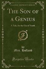 The Son of a Genius: A Tale, for the Use of Youth (Classic Reprint) af Mrs. Hofland