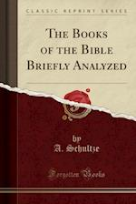 The Books of the Bible Briefly Analyzed (Classic Reprint)
